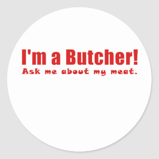 Im a Butcher Ask Me About My Meat Classic Round Sticker