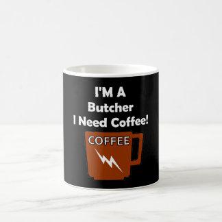 I'M A Butcher, I Need Coffee! Coffee Mug