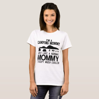 I'M A CAMPING MOMMYJUST LIKE NORMAL MOMMY T-Shirt