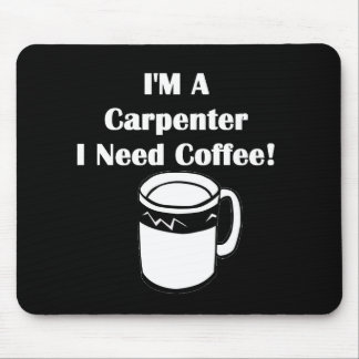 I'M A Carpenter, I Need Coffee! Mouse Pad