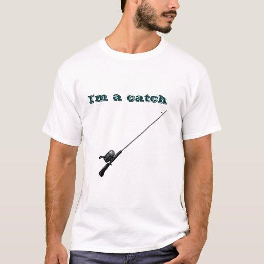 I'm a catch T-Shirt