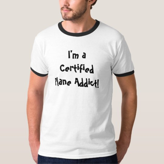 I'm a Certified Plane Addict! T-Shirt