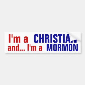 """I'm a Christian and I'm a Mormon"" Bumper Sticker"
