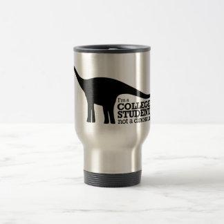 I'm a college student, not a dinosaur travel mug