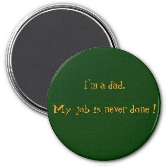 I'm a dad.My job is never done ! Magnet