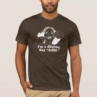 I'M A DENTIST. SAY AHH. T-shirt