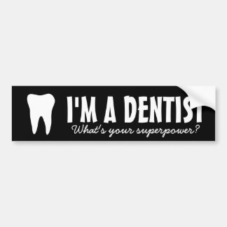 I'm a dentist what's you superpower bumper sticker
