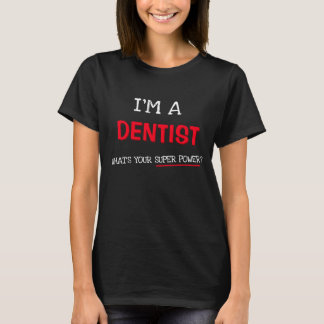 I'm a dentist what's your super power? T-Shirt