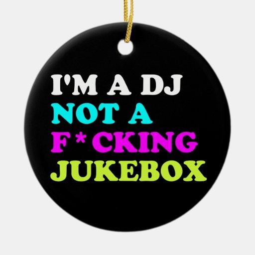 I'm a DJ not a jukebox Round Ceramic Ornament