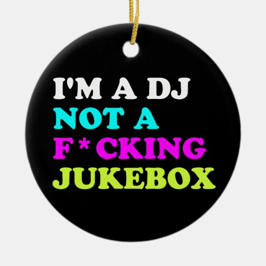 I'm a DJ not a jukebox Round Ceramic Ornament