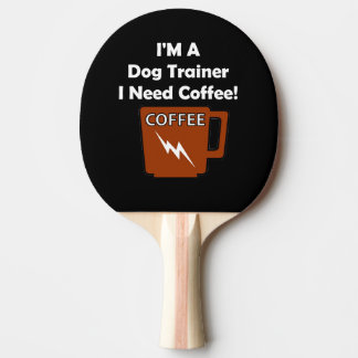 I'M A Dog Trainer, I Need Coffee! Ping-Pong Paddle