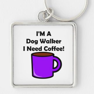 I'M A Dog Walker, I Need Coffee! Silver-Colored Square Keychain