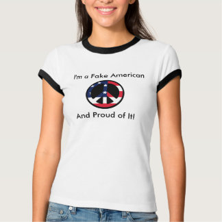 I'm a Fake American, And Proud of It! T-Shirt