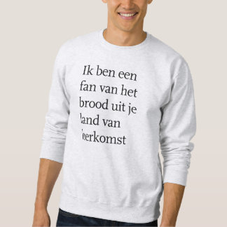 I'm a fan of bread from your country of origin sweatshirt