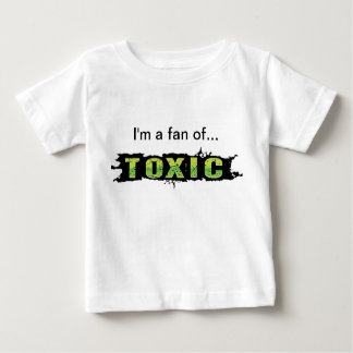 """I'm a fan of Toxic"" Baby T-Shirt"