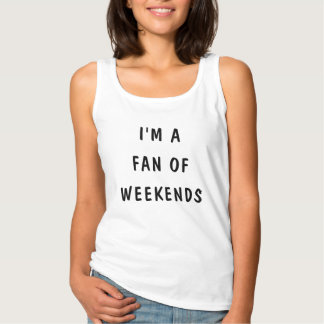 I'm a Fan of WEEKENDS! Tank Top