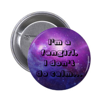 I'm a fangirl,I don't do calm. 2 Inch Round Button