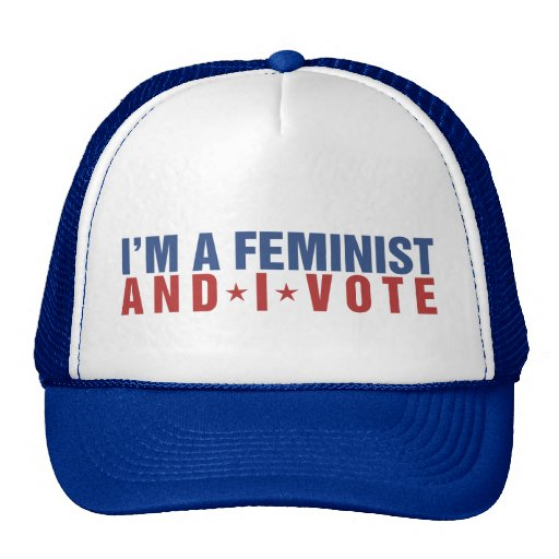 I'm a feminist and I vote Trucker Hats