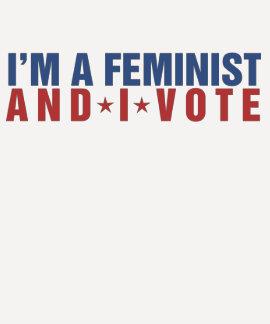 I'm a feminist and I vote Tshirts