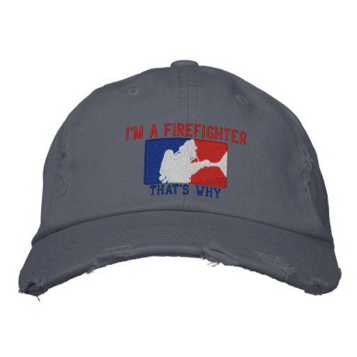 I'm A Firefighter That's Why Custom Embroidery Baseball Cap