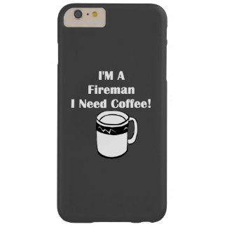 I'M A Fireman, I Need Coffee! Barely There iPhone 6 Plus Case