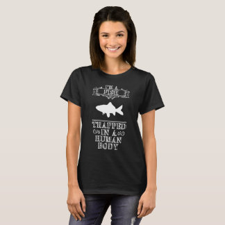 I'm a Fish Trapped in a Human Body Angler Fisherma T-Shirt