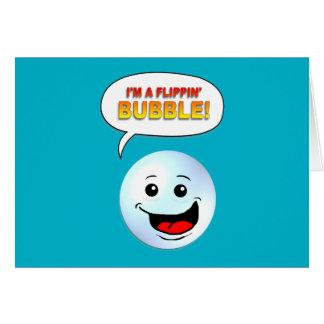 I'm a Flippin' Bubble! Card