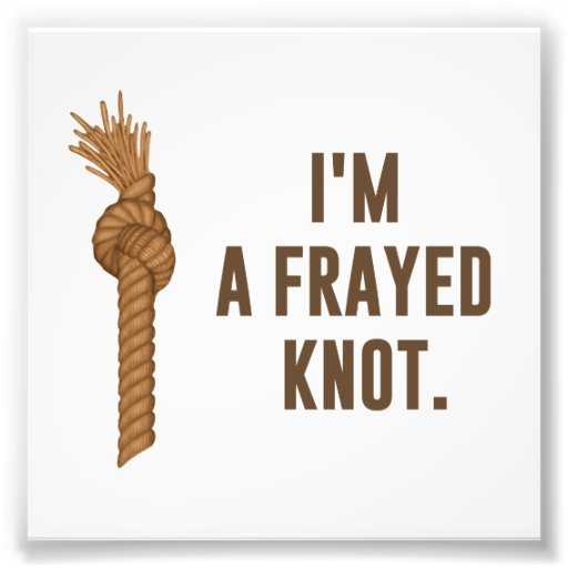 I'm a Frayed Knot Photograph