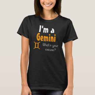 I'm a Gemini What's your excuse? T-Shirt