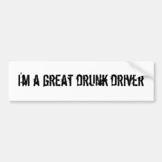 I'm a great drunk driver bumper sticker