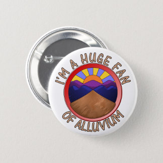 I'm a Huge Fan of Alluvium Geology Pun 2 Inch Round Button