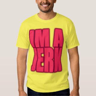 IM A JERK jerkin jerking jerk dance Shirts