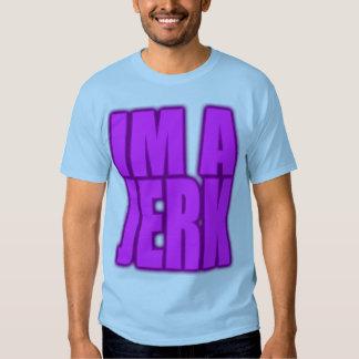 IM A JERK jerkin jerking jerk dance T Shirt