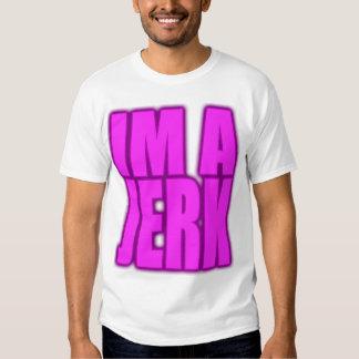 IM A JERK jerkin jerking jerk dance T-shirts