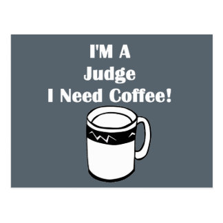 I'M A Judge, I Need Coffee! Postcard