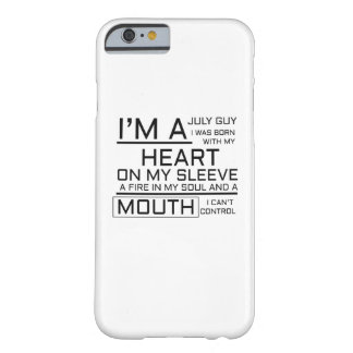 I'm A July Guy I Can't Control July BIRTHDAY Barely There iPhone 6 Case