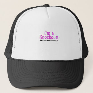 Im a Knockout Nurse Anesthetist Trucker Hat