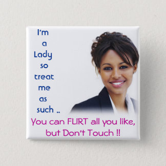 I'm a Lady so treat me as such .. 2 Inch Square Button