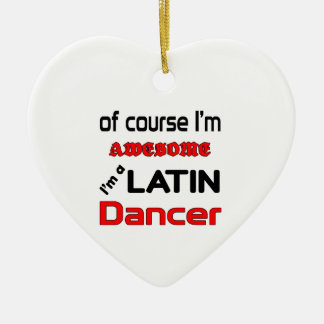 I'm a Latin Dancer Ceramic Ornament
