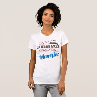 I'm a Lawbreaker Looking for Magic T-Shirt