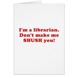 Im a Librarian Dont make me Shush you Card