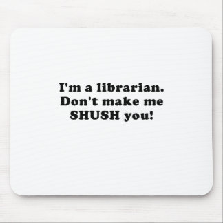 Im a Librarian Dont make me Shush you Mouse Pad