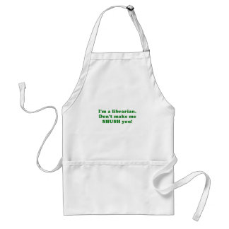 Im a Librarian Dont make me Shush you Standard Apron