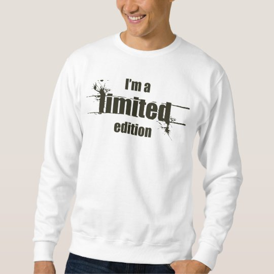 I'm A Limited Edition Sweatshirt