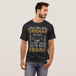 I'm A Lineman To Save Time Let's just assume T-Shirt