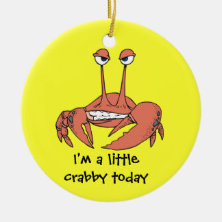I'm a Little Crabby Today Round Ceramic Ornament