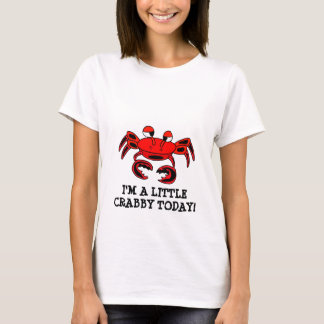 I'm A Little Crabby Today T-shirt