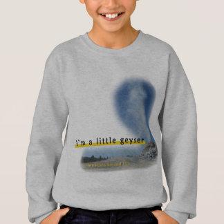 I'm a little geyser sweatshirt