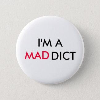 I'M A MADDICT - button
