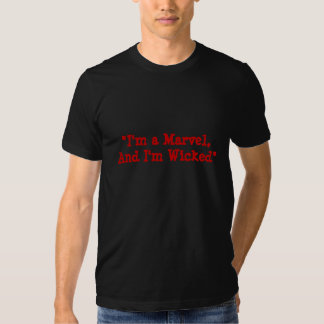 """I'm a Marvel,And I'm Wicked"" Tshirts"